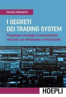 Secchiarapita.it I segreti dei trading system. Progettare strategie d'investimento vincenti con Metatrader e Multicharts Image