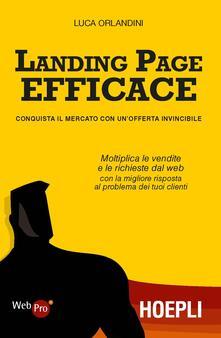 Landing page efficace. Conquista il mercato con un'offerta invincibile - Luca Orlandini - copertina