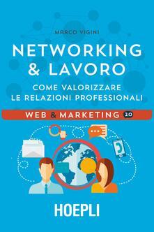 Networking & lavoro. Come valorizzare le relazioni professionali - Marco Vigini - copertina