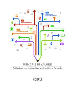 Libro Memorie di valore. Guida ai patrimoni dell'archivio storico di Intesa San Paolo Francesca Pino , Alessandro Mignone