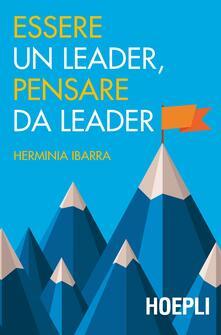 Essere un leader, pensare da leader - Herminia Ibarra - copertina