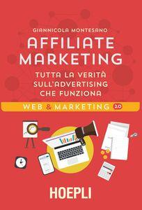 Libro Affiliate Marketing. Tutta la verità sull'advertising che funziona Giannicola Montesano