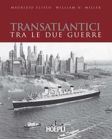 Transatlantici tra le due guerre. L'epoca d'oro delle navi di linea - Maurizio Eliseo,William H. Miller - copertina