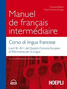 Manuel de français intermédiaire. Corso di lingua francese - Françoise Bidaud,Marie-Christine Grange - copertina