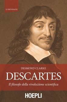 Descartes. Il filosofo della rivoluzione scientifica - Desmond Clarke - copertina