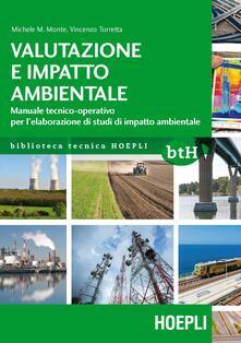 Valutazione e impatto ambientale. Manuale tecnico-operativo per l'elaborazione di studi di impatto ambientale - Michele M. Monte,Vincenzo Torretta - copertina