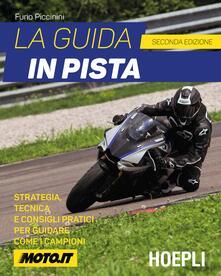 La guida in pista. Strategia, tecnica e consigli pratici per guidare come i campioni - Furio Piccinini - copertina