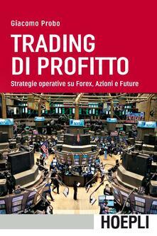 Trading di profitto. Strategie operative su Forex, azioni e future - Giacomo Probo - copertina