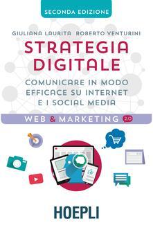 Strategia digitale. Comunicare in modo efficace su internet e i social media - L. Conti,Giuliana Laurita,Roberto Venturini - ebook