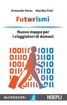 Futurismi. Nuova mappa per i viaggiatori di domani - Armando Peres,Martha Friel - copertina