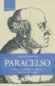 Paracelso. Magia, medicina e profezia alla fine dei tempi - Charles Webster - copertina
