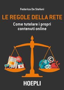 Le regole della rete. Come tutelare i propri contenuti online - Federica De Stefani - copertina