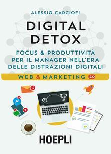 Digital Detox. Focus & produttività per il manager nell'era delle distrazioni digitali - Alessio Carciofi - copertina