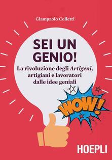 Sei un genio! La rivoluzione degli artigeni, artigiani e lavoratori dalle idee geniali - Giampaolo Colletti - copertina