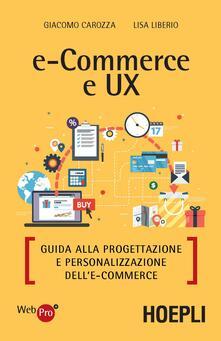 E-commerce e UX. Guida alla progettazione e personalizzazione dell'e-commerce - Giacomo Carozza,Liberio Lisa - copertina