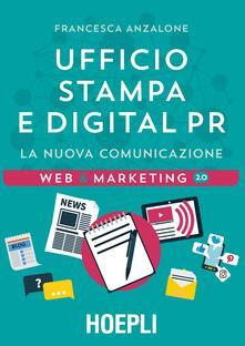 Ufficio Stampa e digital PR. La nuova comunicazione - Francesca Anzalone - copertina