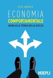 Economia comportamentale. Guida alla teoria della scelta - Erik Angner - copertina