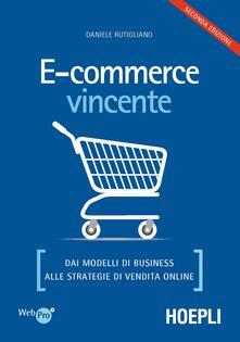 E-commerce vincente. Dai modelli di business alle strategie di vendita online - Daniele Rutigliano - copertina