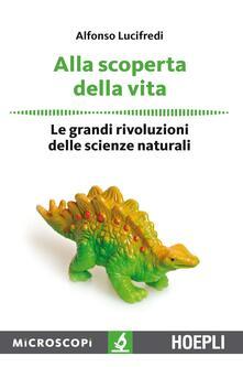 Alla scoperta della vita. Le grandi rivoluzioni delle scienze naturali - Alfonso Lucifredi - copertina