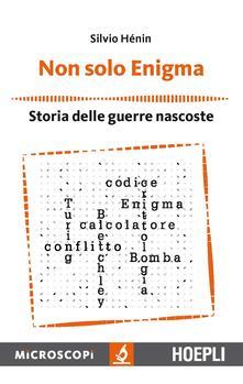 Non solo Enigma. Storia delle guerre nascoste - Silvio Henin - copertina