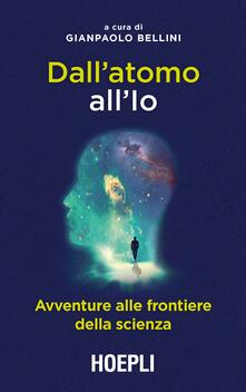 Dall'atomo all'Io. Avventure alle frontiere della scienza - copertina