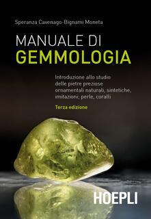 Manuale di gemmologia. Introduzione allo studio delle pietre preziose ornamentali naturali, sintetiche, imitazioni, perle, coralli - Speranza Cavenago-Bignami Moneta - copertina