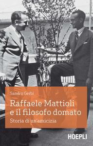 Libro Raffaele Mattioli e il filosofo domato. Storia di un'amicizia Sandro Gerbi