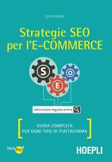 Strategie SEO per l'e-commerce. Guida completa per ogni tipo di piattaforma - Lucia Isone - copertina