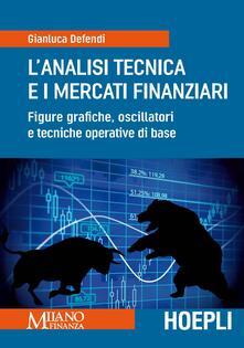 L' analisi tecnica e i mercati finanziari. Figure grafiche, oscillatori e tecniche operative di base - Gianluca Defendi - copertina