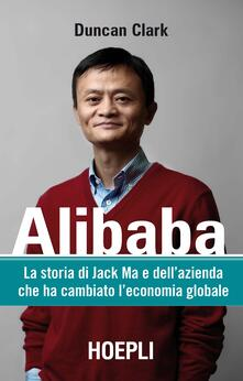 Alibaba. La storia di Jack Ma e dell'azienda che ha cambiato l'economia globale - Duncan Clark - copertina