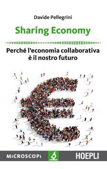 Sharing economy. Perché l'economia collaborativa è il nostro futuro - Davide Pellegrini - copertina