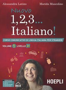 Nuovo 1, 2, 3... italiano! Corso comunicativo di lingua italiana per stranieri. Vol. 1: Livello A1. - Alessandra Latino,Marida Muscolino - copertina