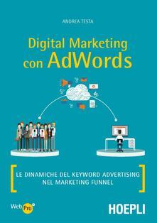 Digital marketing con AdWords. Le dinamiche del keyword advertising nel marketing funnel - Andrea Testa - copertina