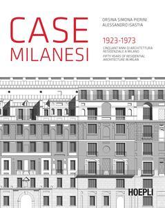 Case milanesi. 1923-1973. Cinquant'anni di architettura residenziale a Milano. Ediz. italiana e inglese - Orsina Simona Pierini,Alessandro Isastia - copertina