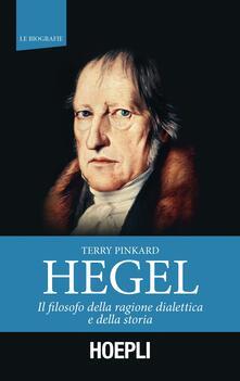 Hegel. Il filosofo della ragione dialettica e della storia - Terry Pinkard - copertina