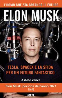 Elon Musk. Tesla, SpaceX e la sfida per un futuro fantastico - Ashlee Vance - copertina