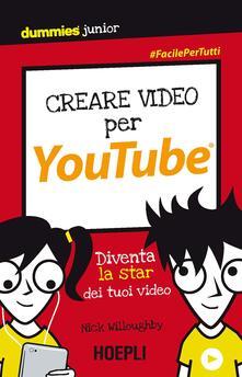 Creare video per YouTube. Diventa la star dei tuoi video - Nick Willoughby - copertina