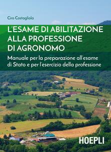 Osteriamondodoroverona.it L' esame di abilitazione alla professione di agronomo. Manuale per la preparazione all'esame di Stato e per l'esercizio della professione Image