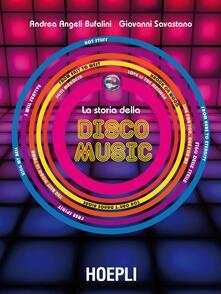 La storia della Disco Music - Andrea Angeli Bufalini,Giovanni Savastano - copertina