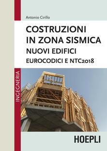 Costruzioni in zona sismica. Nuovi edifici. Eurocodici e NTC2018 - Antonio Cirillo - copertina