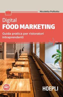 Digital food marketing. Guida pratica per ristoratori intraprendenti - Nicoletta Polliotto - copertina