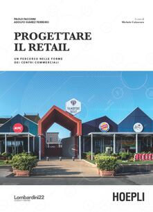 Progettare il retail. Un percorso nelle forme dei centri commerciali - Paolo Facchini,Adolfo Suarez Ferreiro - copertina