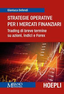 Strategie operative per i mercati finanziari. Trading di breve termine su azioni, indice e Forex - Gianluca Defendi - copertina