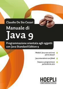 Manuale di Java 9. Programmazione orientata agli oggetti con Java standard edition 9 - Claudio De Sio Cesari - copertina