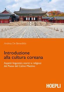 Introduzione alla cultura coreana. Aspetti linguistici, storici e religiosi del Paese del Calmo mattino - Andrea De Benedittis - copertina