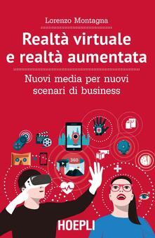 Realtà virtuale e realtà aumentata. Nuovi media per nuovi scenari di business - Lorenzo Montagna - copertina