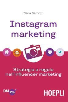 Instagram marketing. Strategia e regole nell'influencer marketing - Ilaria Barbotti - copertina