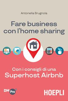 Fare business con l'home sharing. Con i consigli di una superhost Airbnb - Antonella Brugnola - copertina
