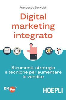 Digital marketing integrato. Strumenti, strategie e tecniche per aumentare le vendite.pdf