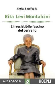Libro Rita Levi Montalcini. L'irresistibile fascino del cervello Enrica Battifoglia